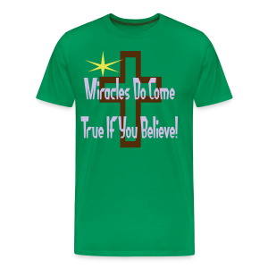Miracles Come True If You Believe In Them - Men's Premium T-Shirt