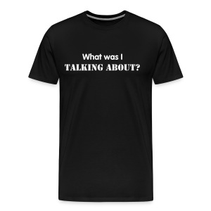 What was I talking about? - White Text - Mens - Men's Premium T-Shirt