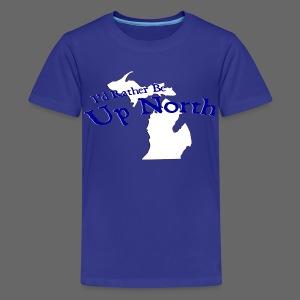 I'd Rather Be Up North - Kids' Premium T-Shirt