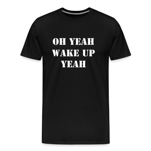 Oh yeah wake up yeah - T-shirt premium pour hommes