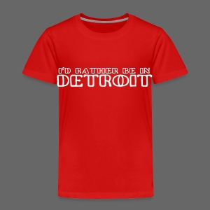 I'd Rather Be In Detroit Toddler T-Shirt - Toddler Premium T-Shirt
