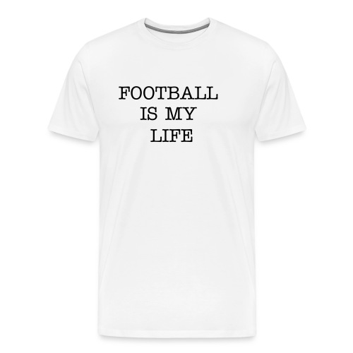 Men's 3XL Tee Football Is My Life - Men's Premium T-Shirt
