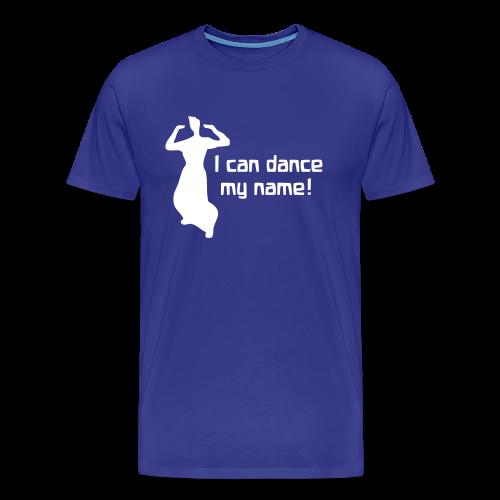 I can dance my name! - Men's Premium T-Shirt