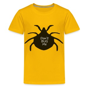 Don't Bug Me - Kids' Premium T-Shirt