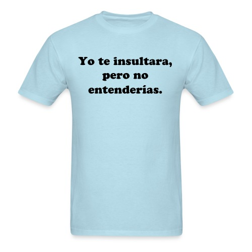 Yo te insultara - Men's T-Shirt