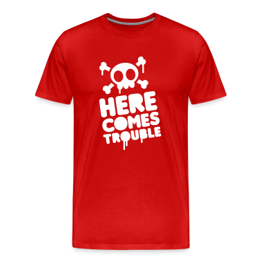 Here comes trouble T-Shirts