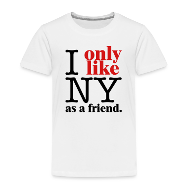I Only Like NY as a friend Toddler Shirts