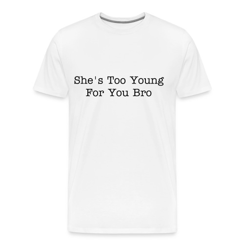 She's Too Young - Men's Premium T-Shirt