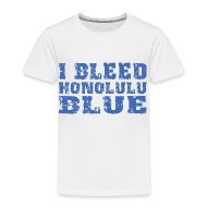 Baby & Toddler Shirts ~ Toddler Premium T-Shirt ~ I Bleed Honolulu Blue