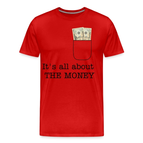 It's all about the money Men's T-shirt - Men's Premium T-Shirt