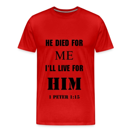 He died for me, I live for Him - Men's Premium T-Shirt