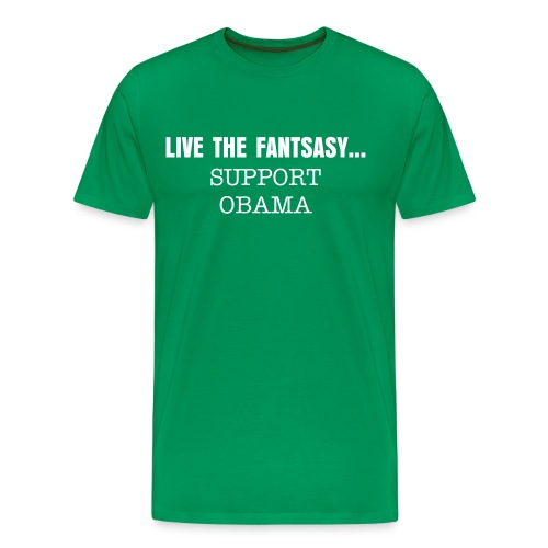 Live the fantasy, support Obama. - Men's Premium T-Shirt