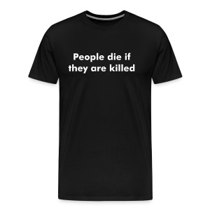 People Die If They Are Killed - Men's Premium T-Shirt