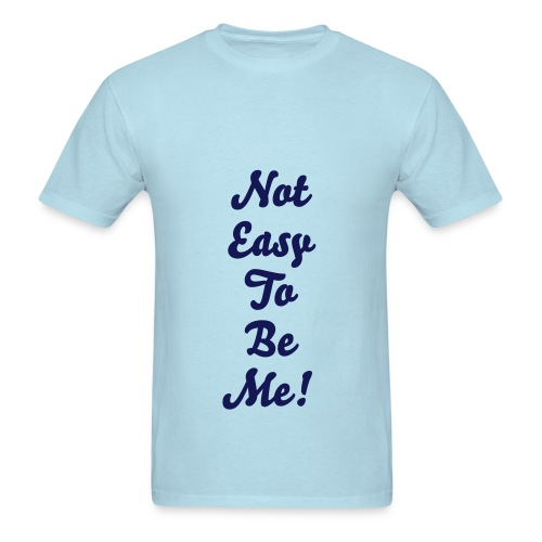 Makin' Tha Cut- Not Easy To Be Me Tee - Men's T-Shirt