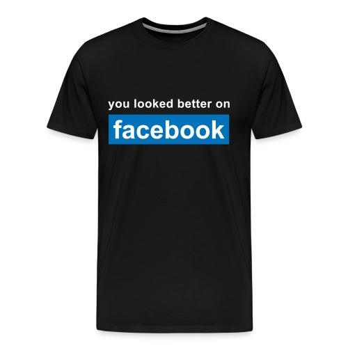 You looked Better On Facebook - Men's Premium T-Shirt