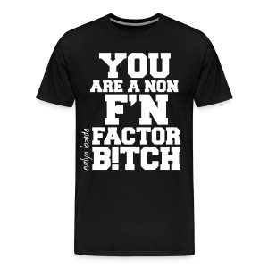 You are a non f'n factor B!tch - Men's Premium T-Shirt