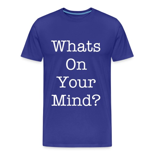 Whats on your mind? - Men's Premium T-Shirt