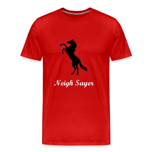 Neigh Sayer - Men's Premium T-Shirt