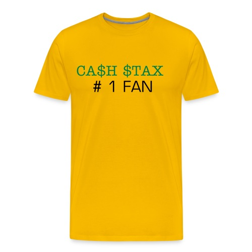 CA$H $TAX #1 FAN t-shirt - Men's Premium T-Shirt