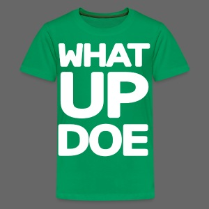 Big What Up Doe - Kids' Premium T-Shirt