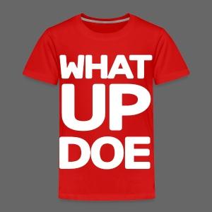 Big What Up Doe - Toddler Premium T-Shirt