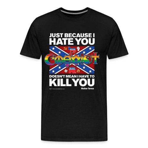 Coexist Just Because I Hate You, Doesn't Mean I Have to Kill You Classic Front Print - Men's Premium T-Shirt