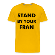 T-Shirts ~ Men's Premium T-Shirt ~ Stand By Your Fran