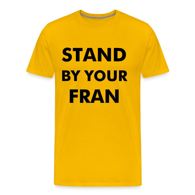 Stand By Your Fran - Men's Premium T-Shirt