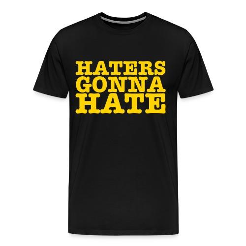 Haters gonna hate - Men's Premium T-Shirt