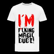 T-Shirts ~ Men's Premium T-Shirt ~ I'M F*CKING MAGIC DUDE