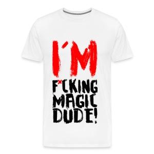I'M F*CKING MAGIC DUDE - Men's Premium T-Shirt