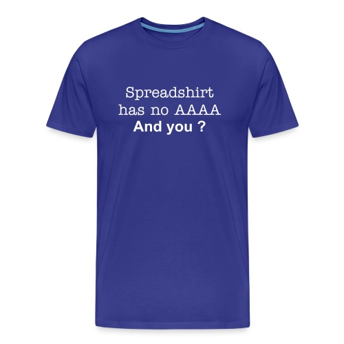 T-Shirt Spreadshirt has no AAA, and you ? - Men's Premium T-Shirt