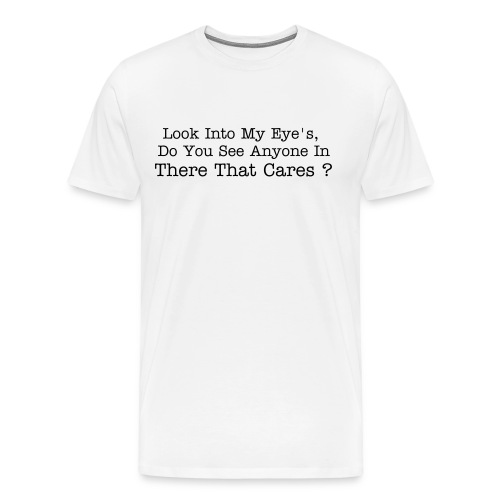 See Anyone Who Cares - Men's Premium T-Shirt