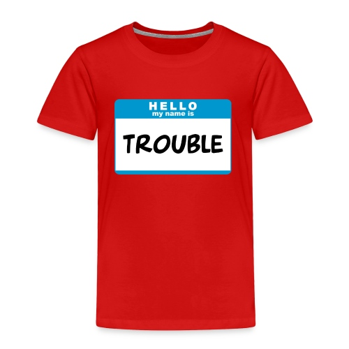 Trouble Toddler Tee - Toddler Premium T-Shirt