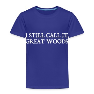 I Still Call It Great Woods - Toddler Premium T-Shirt