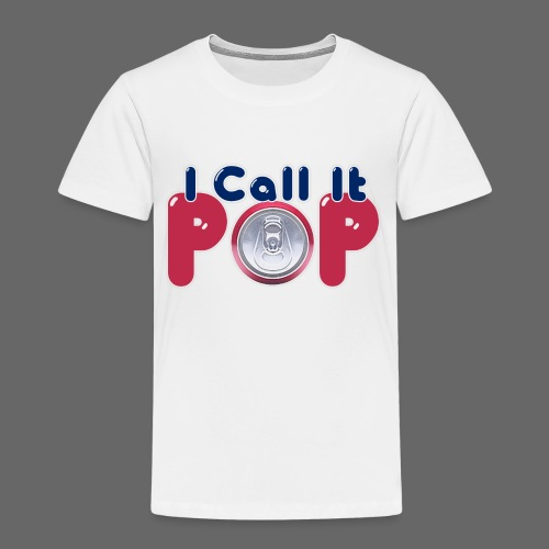I Call It Pop - Toddler Premium T-Shirt