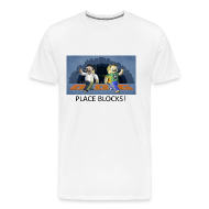 T-Shirts ~ Men's Premium T-Shirt ~ PLACE BLOCKS! - White Heavy Weight