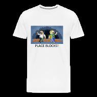 T-Shirts ~ Men's Premium T-Shirt ~ PLACE BLOCKS! - White Heavy Weight