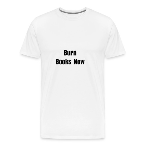 Burn Books Now - Men's Premium T-Shirt