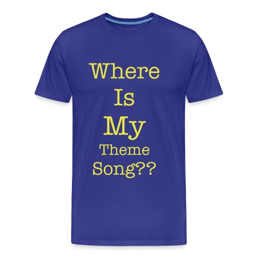 Where Is My Theme Song? - Men's Premium T-Shirt