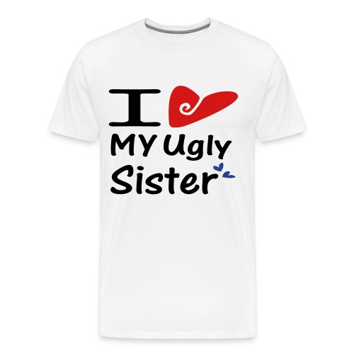 i love my  ugly sister - Men's Premium T-Shirt
