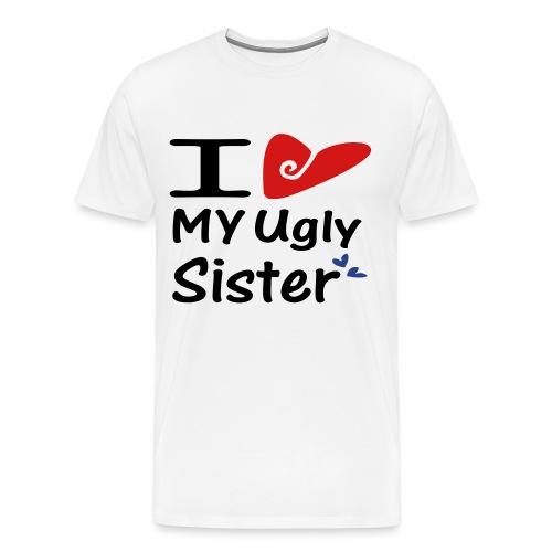 i love my  ugly sister - Men's Premium T-Shirt