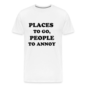 Places to go, People to annoy - Men's Premium T-Shirt