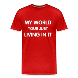 My world your just living in it - Men's Premium T-Shirt