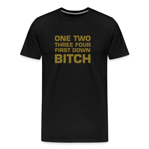 One, Two, Three, Four, First Down, Bitch - Men's Premium T-Shirt