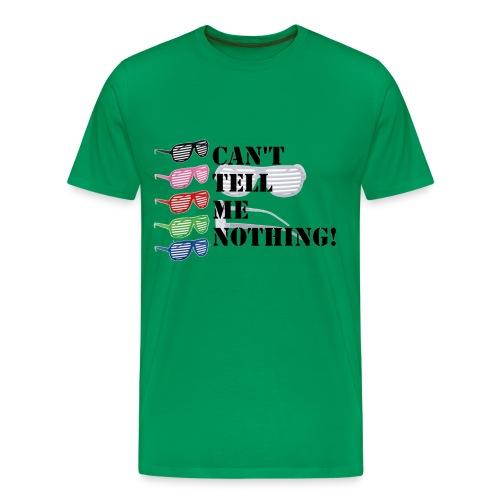 Can't Tell Me Nothing - Men's Premium T-Shirt