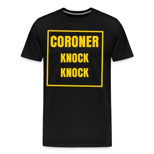 Coroner Knocking Shirt - Men's Premium T-Shirt