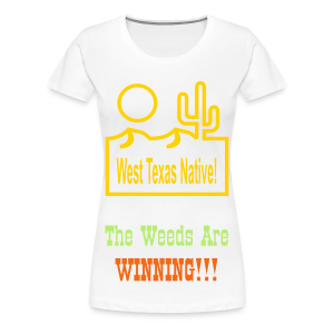 West Texas Native The Weeds Are Winning!!! - Women's Premium T-Shirt