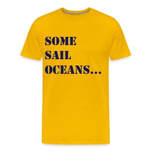Some Sail Oceans - Men's Premium T-Shirt