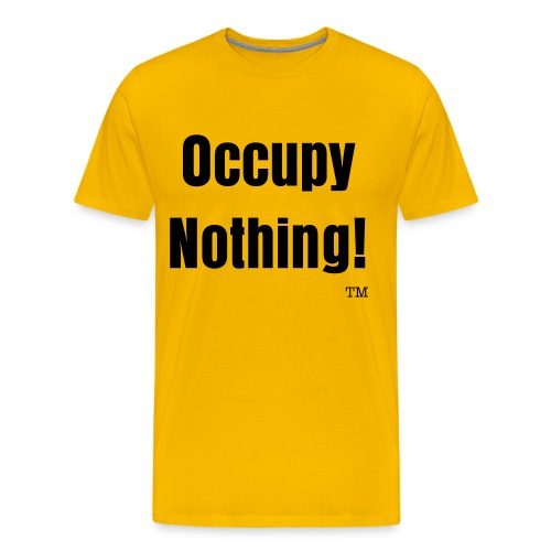 Occupy Nothing! Shirt - Men's Premium T-Shirt